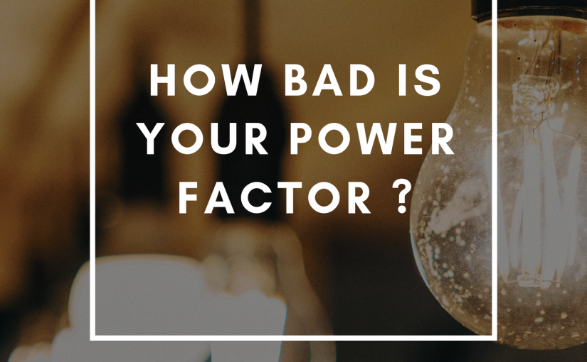 How bad is your Powerfactor ?